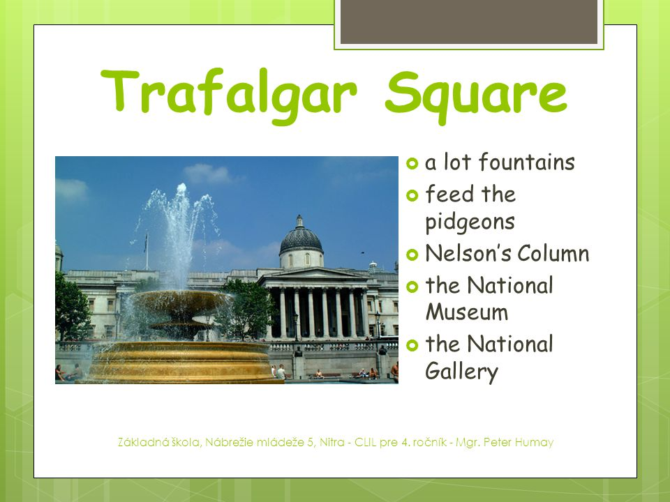 Trafalgar Square a lot fountains feed the pidgeons Nelson's Column