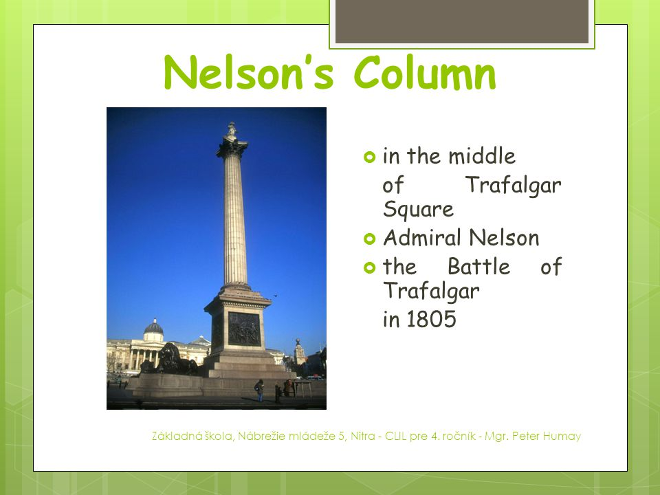 Nelson's Column in the middle of Trafalgar Square Admiral Nelson
