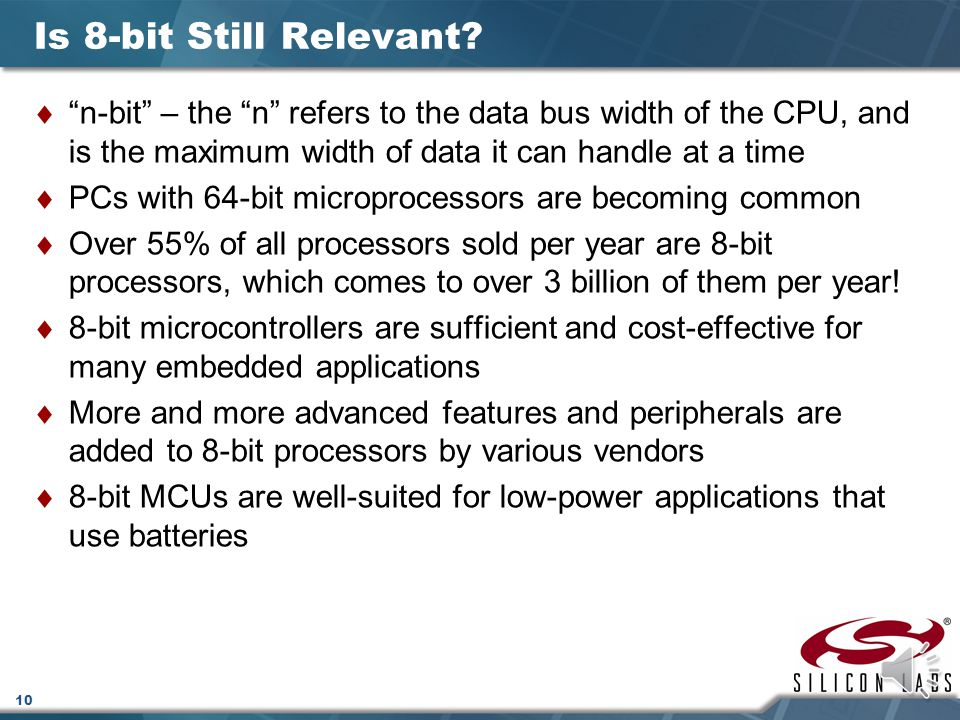 Is 8-bit Still Relevant n-bit – the n refers to the data bus width of the CPU, and is the maximum width of data it can handle at a time.