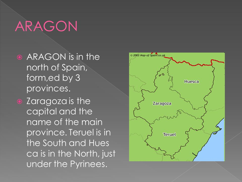 ARAGON ARAGON is in the north of Spain, form,ed by 3 provinces.
