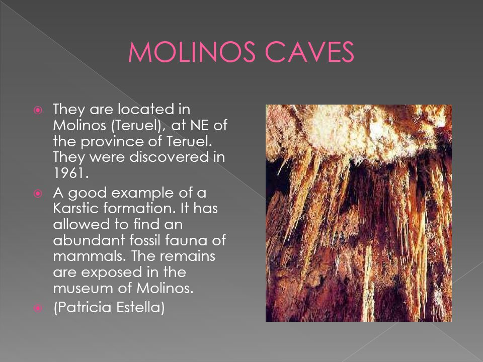 MOLINOS CAVES They are located in Molinos (Teruel), at NE of the province of Teruel. They were discovered in 1961.