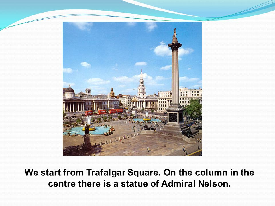 We start from Trafalgar Square