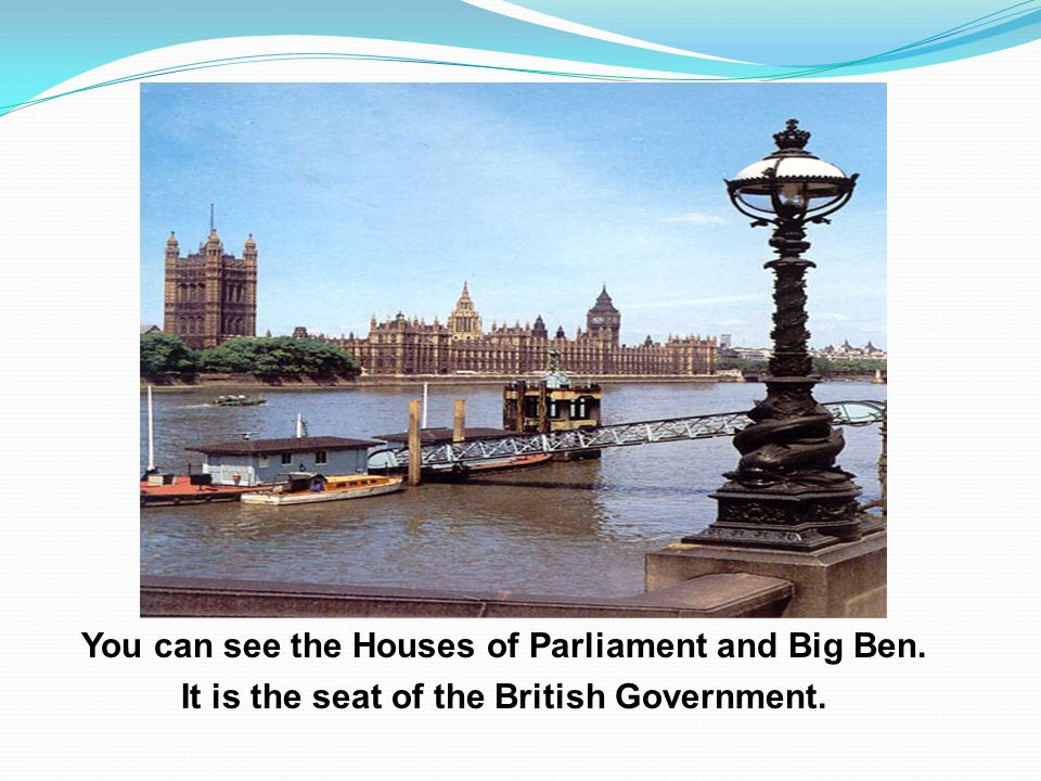 You can see the Houses of Parliament and Big Ben.