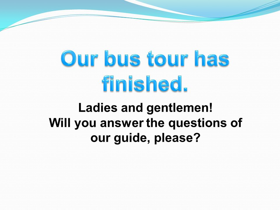 Our bus tour has finished.