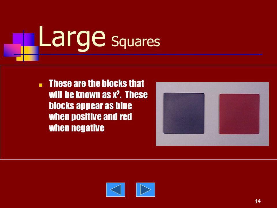 Large Squares These are the blocks that will be known as x2. These blocks appear as blue when positive and red when negative.