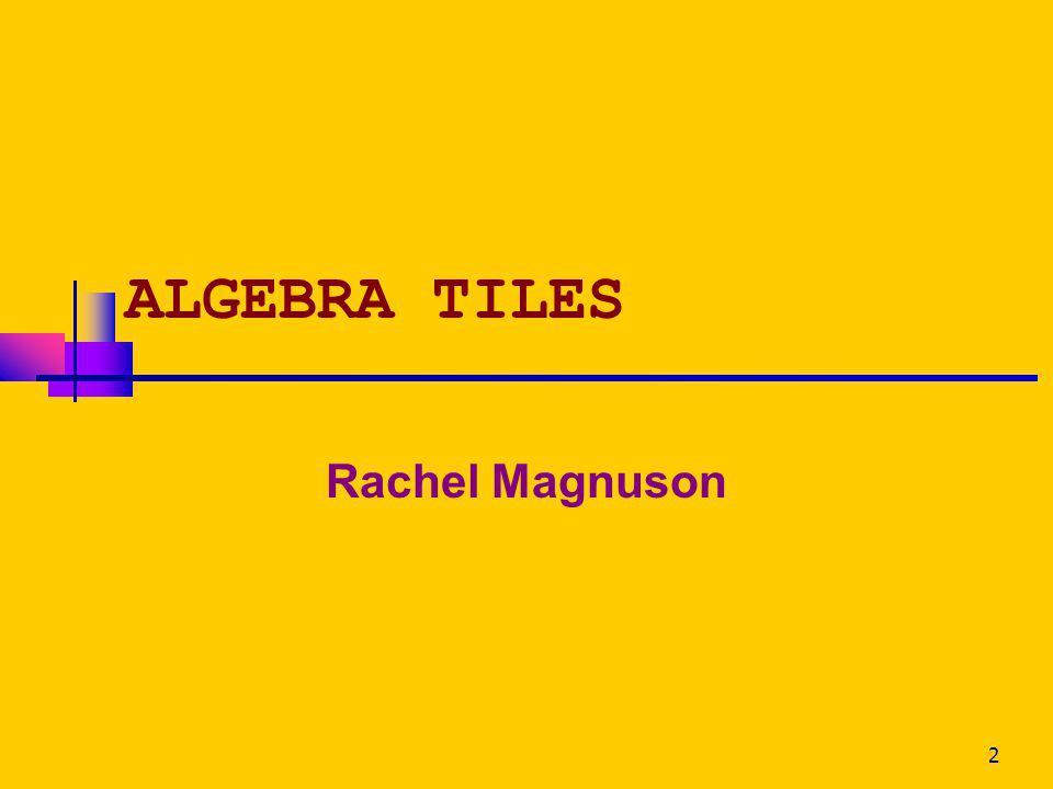 ALGEBRA TILES Rachel Magnuson