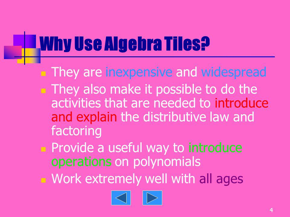 Why Use Algebra Tiles They are inexpensive and widespread