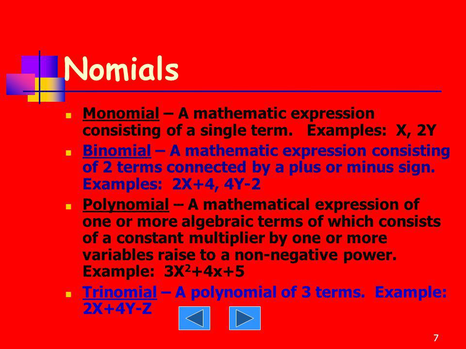 Nomials Monomial – A mathematic expression consisting of a single term. Examples: X, 2Y.