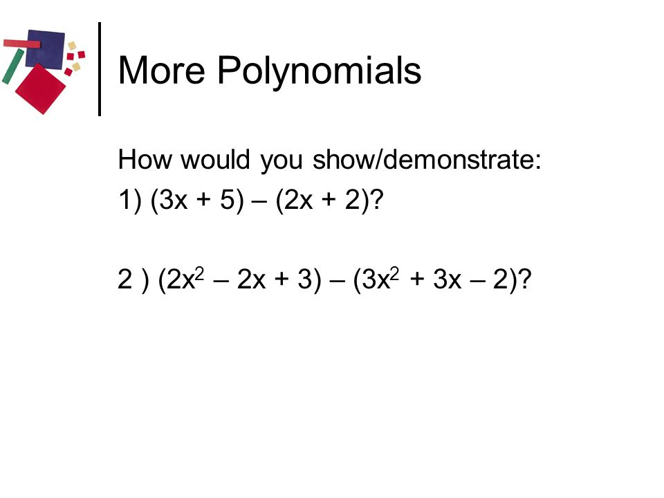 More Polynomials How would you show/demonstrate: