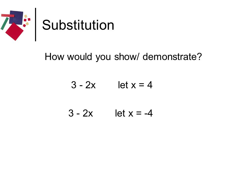 Substitution How would you show/ demonstrate 3 - 2x let x = 4
