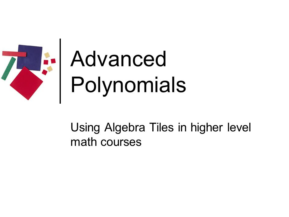 Using Algebra Tiles in higher level math courses