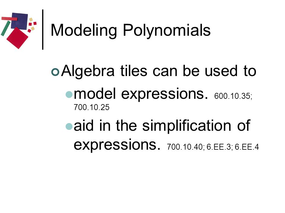 Modeling Polynomials Algebra tiles can be used to