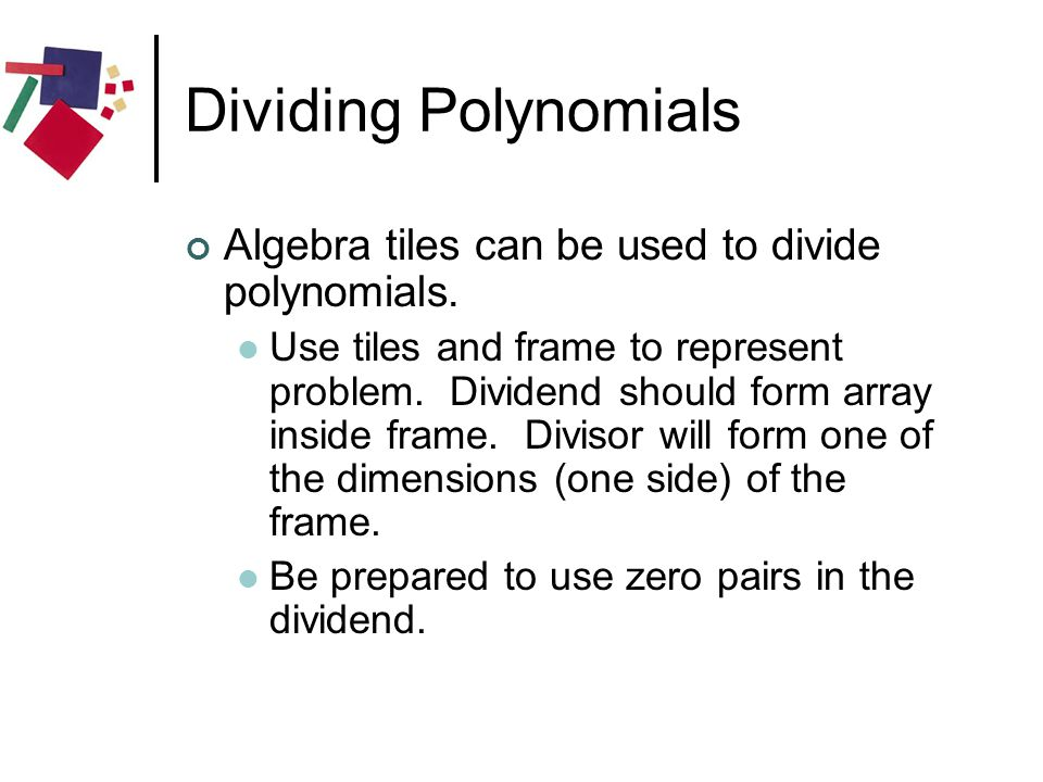 Dividing Polynomials Algebra tiles can be used to divide polynomials.