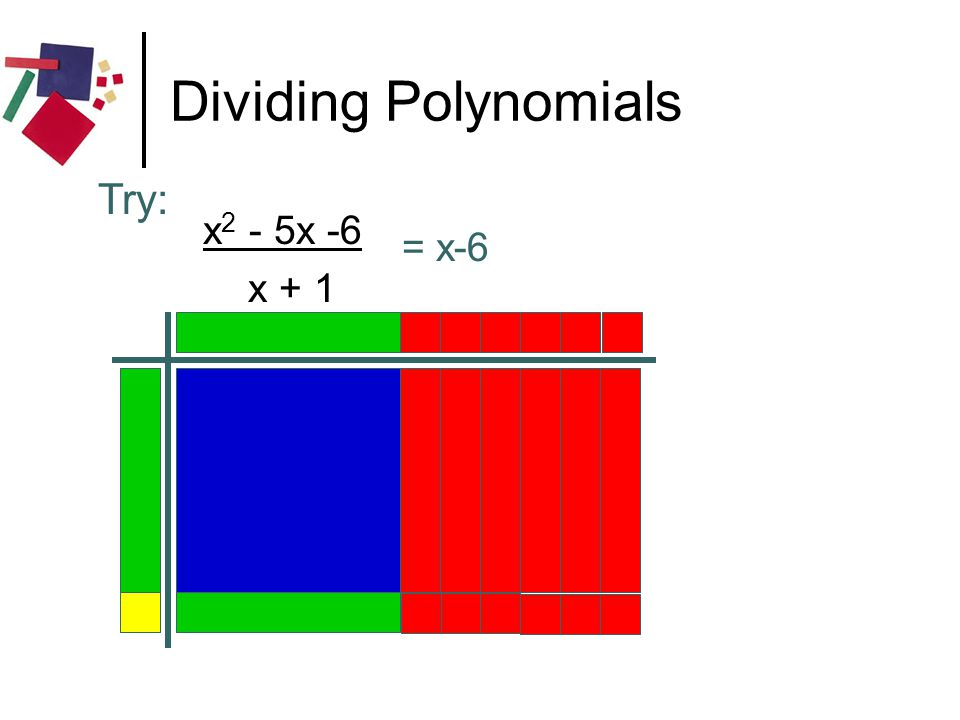 Dividing Polynomials Try: x2 - 5x -6 x + 1 = x-6