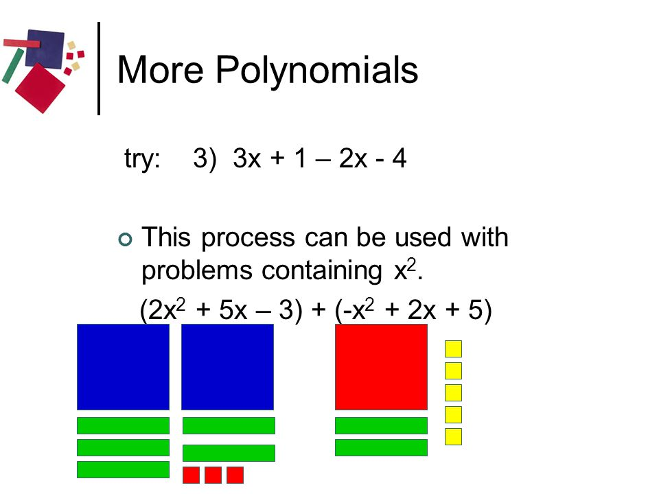 More Polynomials try: 3) 3x + 1 – 2x - 4
