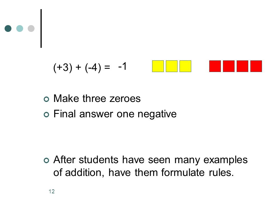 (+3) + (-4) = -1 Make three zeroes Final answer one negative