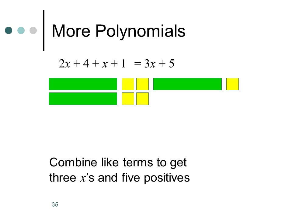 More Polynomials 2x + 4 + x + 1 = 3x + 5