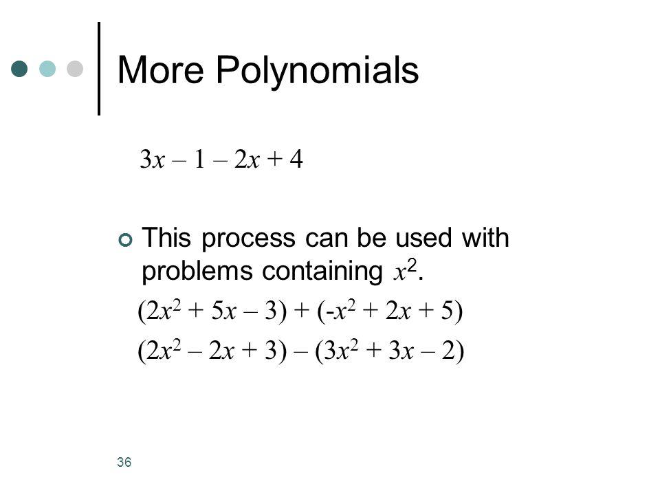 More Polynomials 3x – 1 – 2x + 4