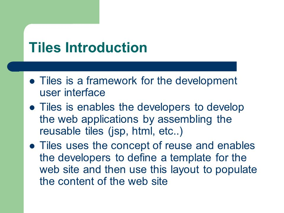 Tiles Introduction Tiles is a framework for the development user interface.