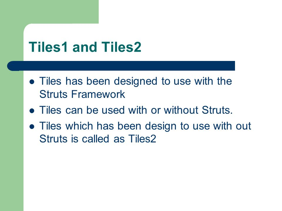 Tiles1 and Tiles2 Tiles has been designed to use with the Struts Framework. Tiles can be used with or without Struts.