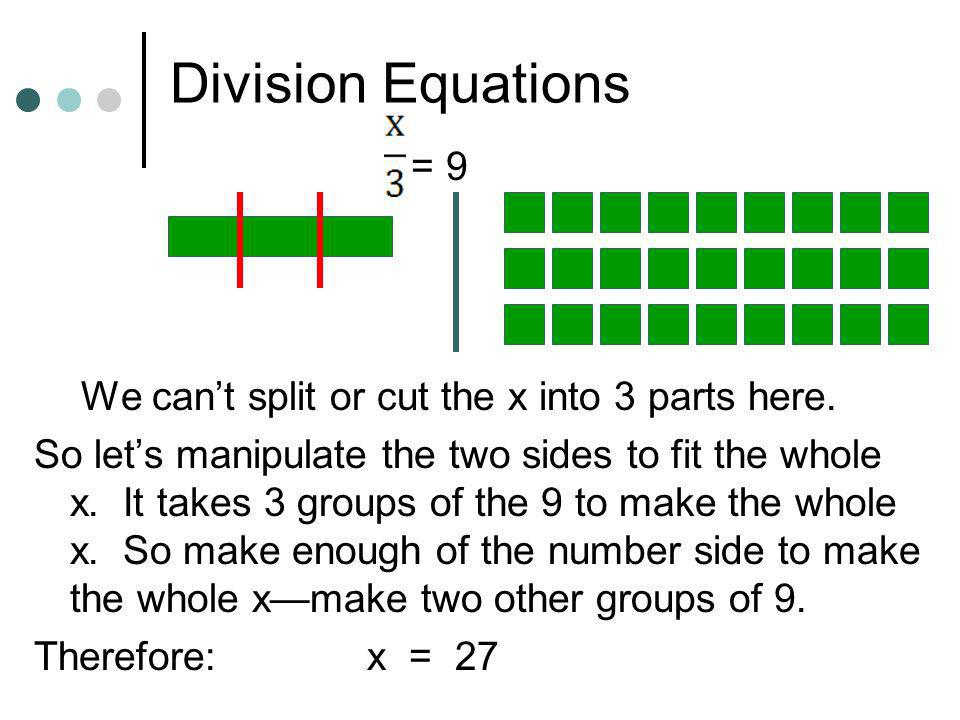 Division Equations = 9 We can't split or cut the x into 3 parts here.