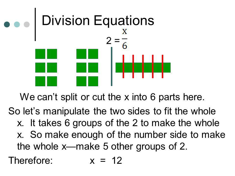 Division Equations 2 = We can't split or cut the x into 6 parts here.