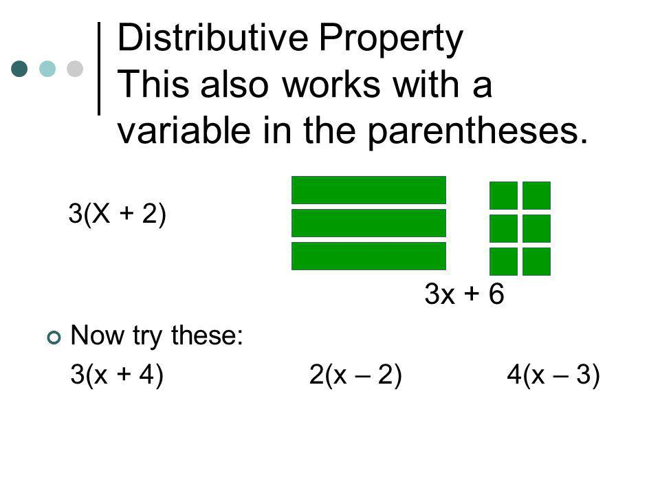 Distributive Property This also works with a variable in the parentheses.