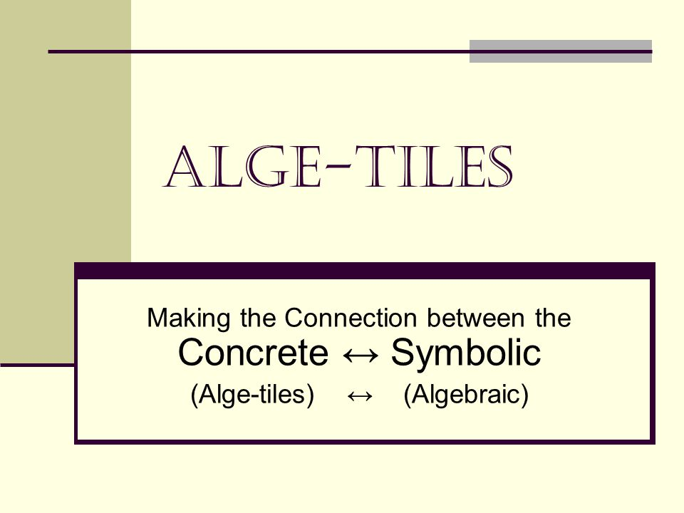 Alge-Tiles Making the Connection between the Concrete ↔ Symbolic