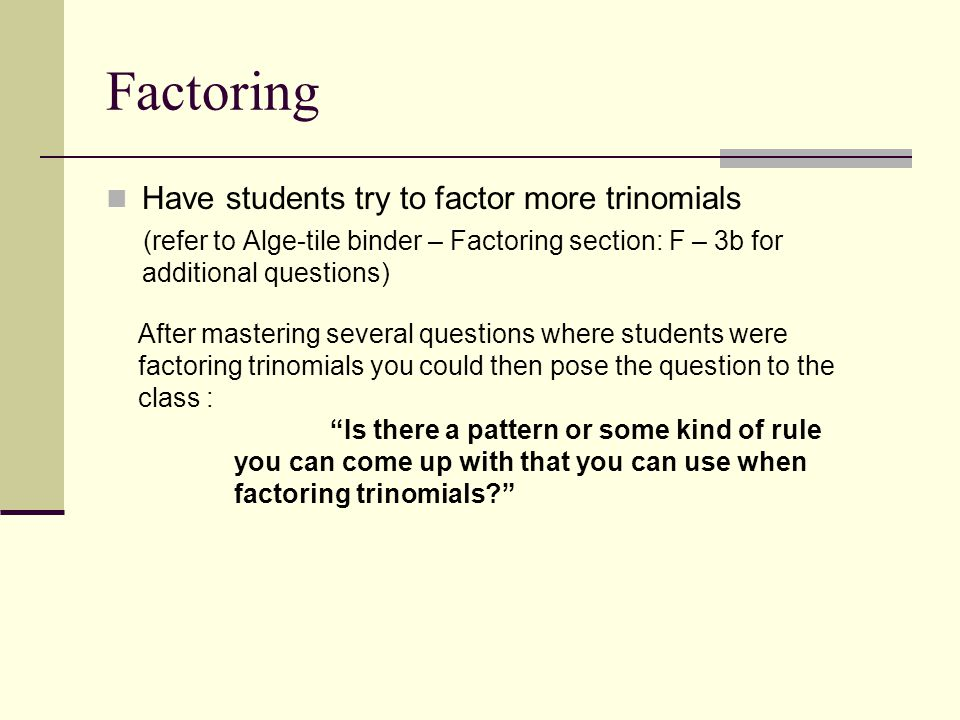 Factoring Have students try to factor more trinomials