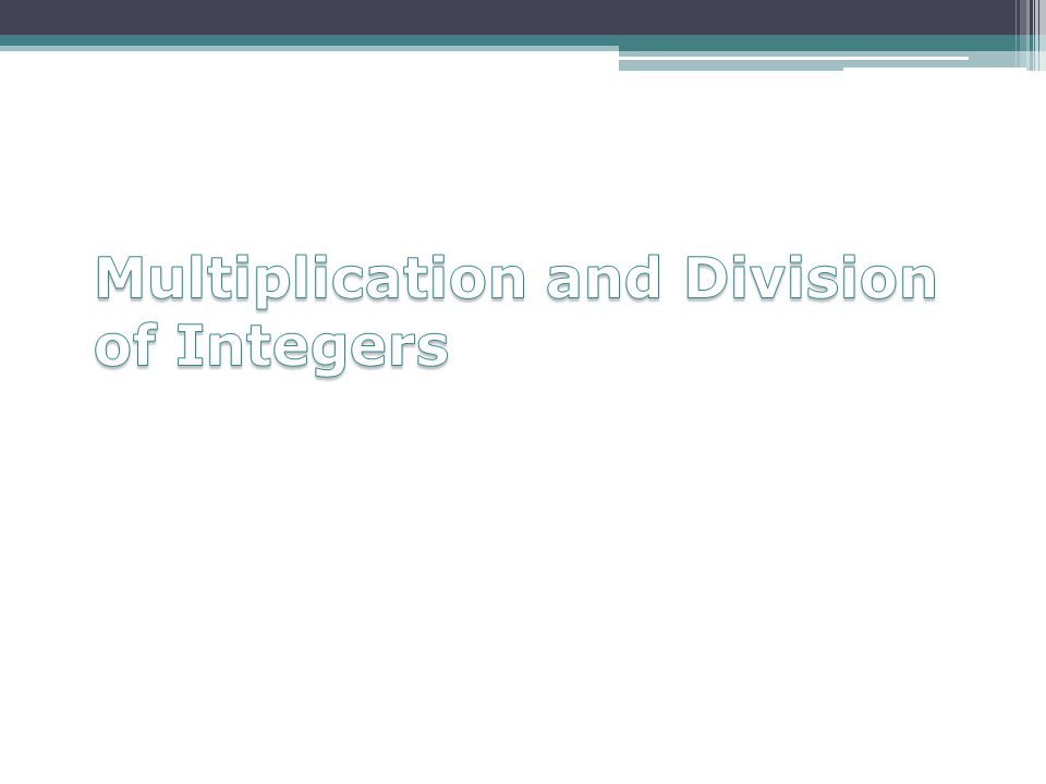 Multiplication and Division of Integers