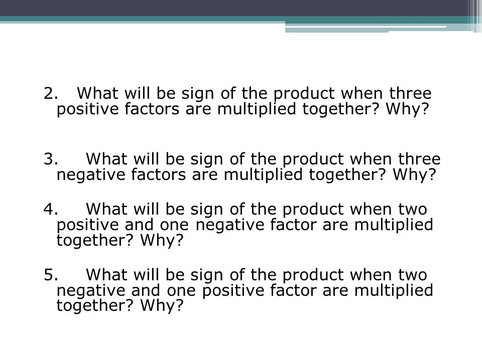2. What will be sign of the product when three positive factors are multiplied together Why