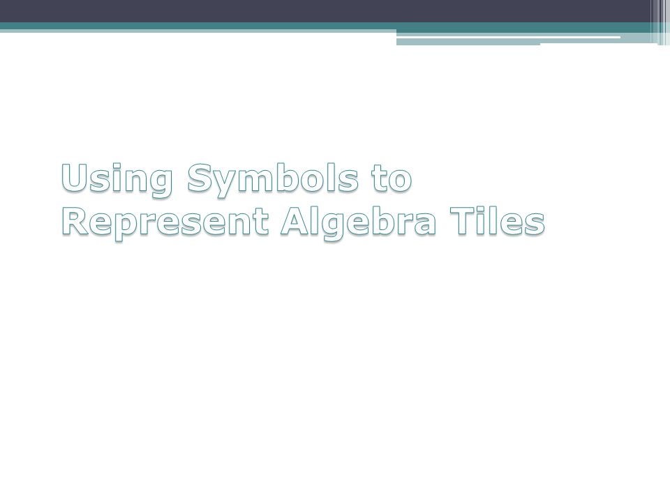Using Symbols to Represent Algebra Tiles