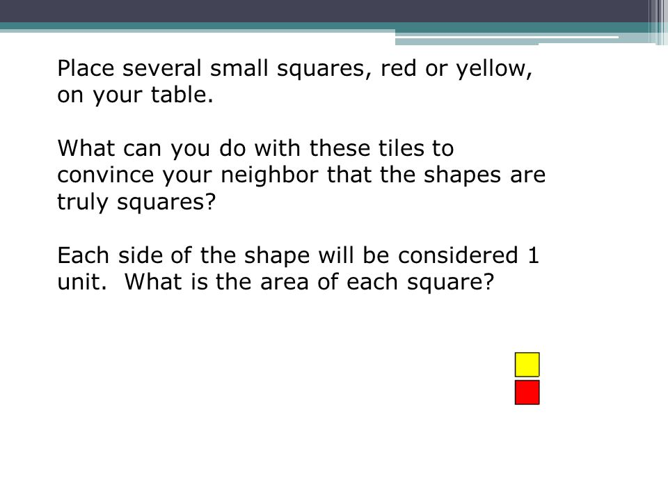 Place several small squares, red or yellow, on your table.