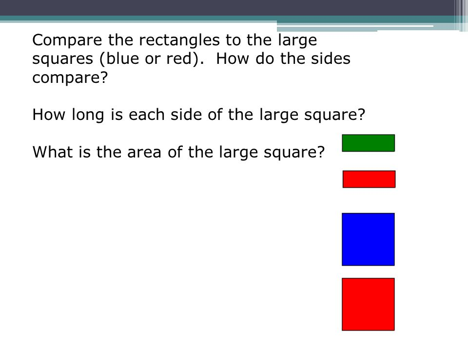Compare the rectangles to the large squares (blue or red)