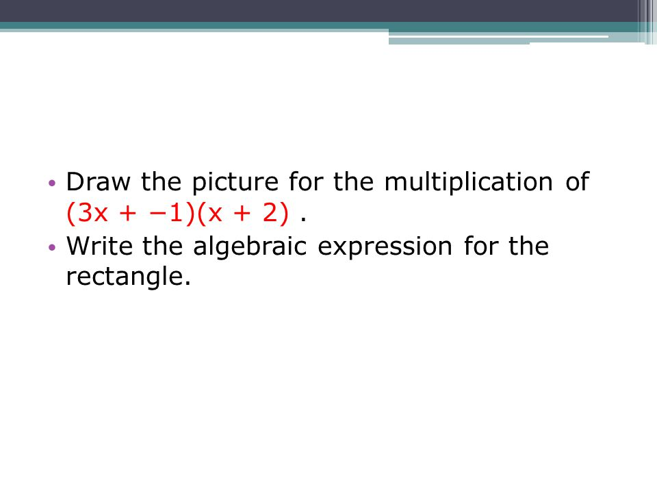 Draw the picture for the multiplication of (3x + −1)(x + 2) .