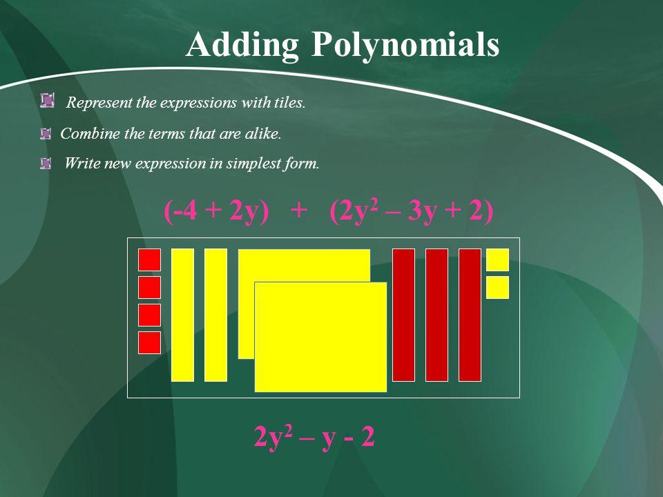 Adding Polynomials (-4 + 2y) + (2y2 – 3y + 2) 2y2 – y - 2
