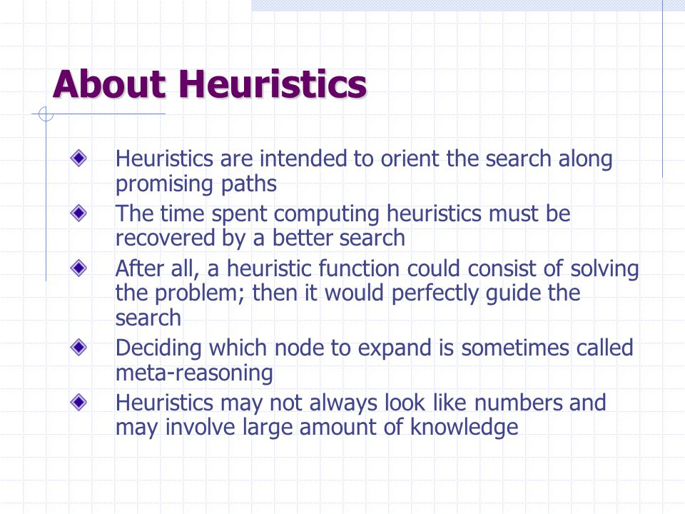 About Heuristics Heuristics are intended to orient the search along promising paths.