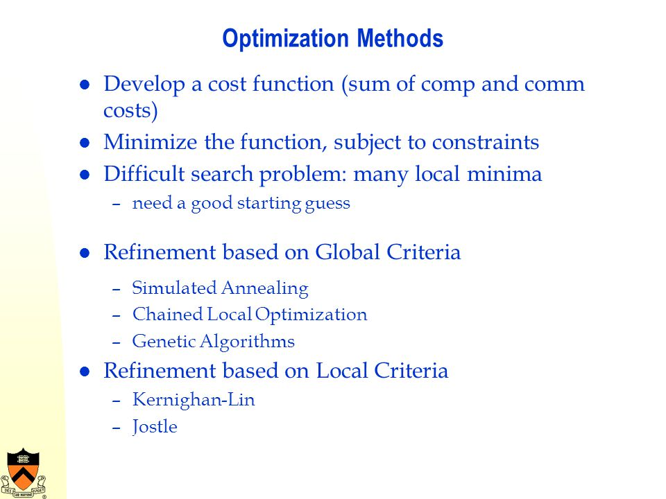 Optimization Methods Develop a cost function (sum of comp and comm costs) Minimize the function, subject to constraints.