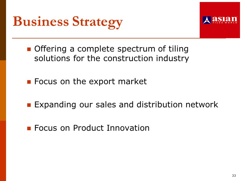 Business Strategy Offering a complete spectrum of tiling solutions for the construction industry. Focus on the export market.