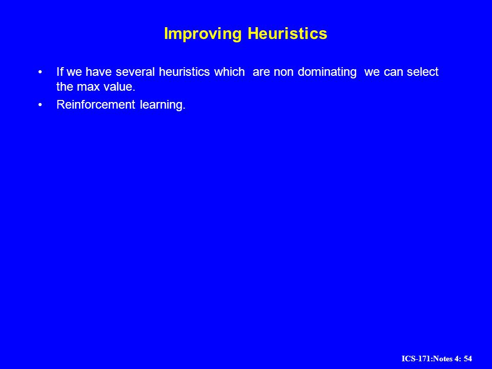 Improving Heuristics If we have several heuristics which are non dominating we can select the max value.