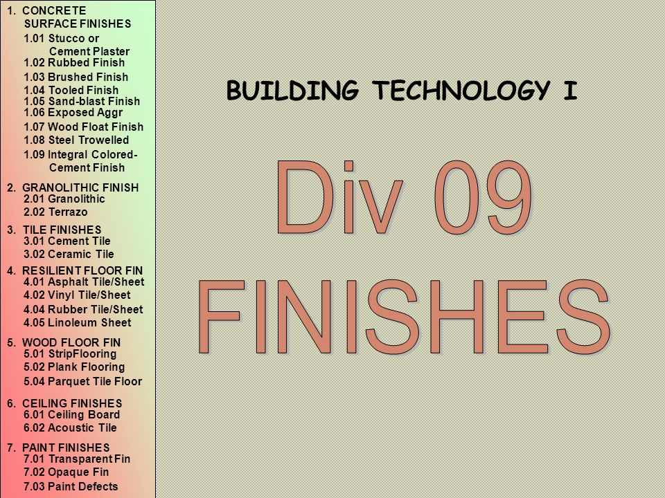 Div 09 FINISHES BUILDING TECHNOLOGY I 1. CONCRETE SURFACE FINISHES