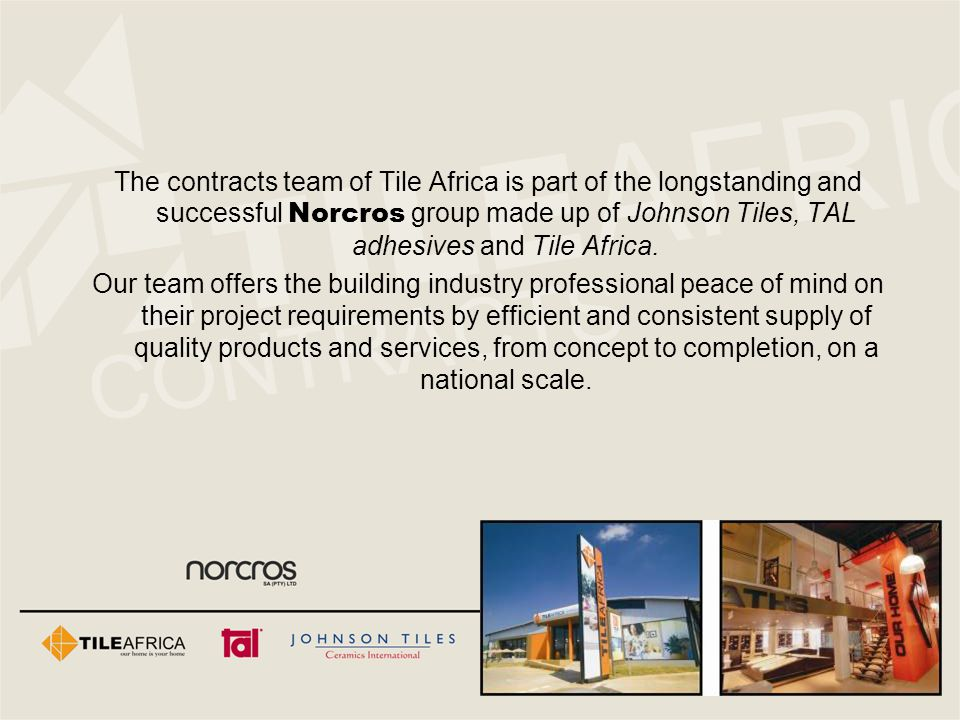 The contracts team of Tile Africa is part of the longstanding and successful Norcros group made up of Johnson Tiles, TAL adhesives and Tile Africa.