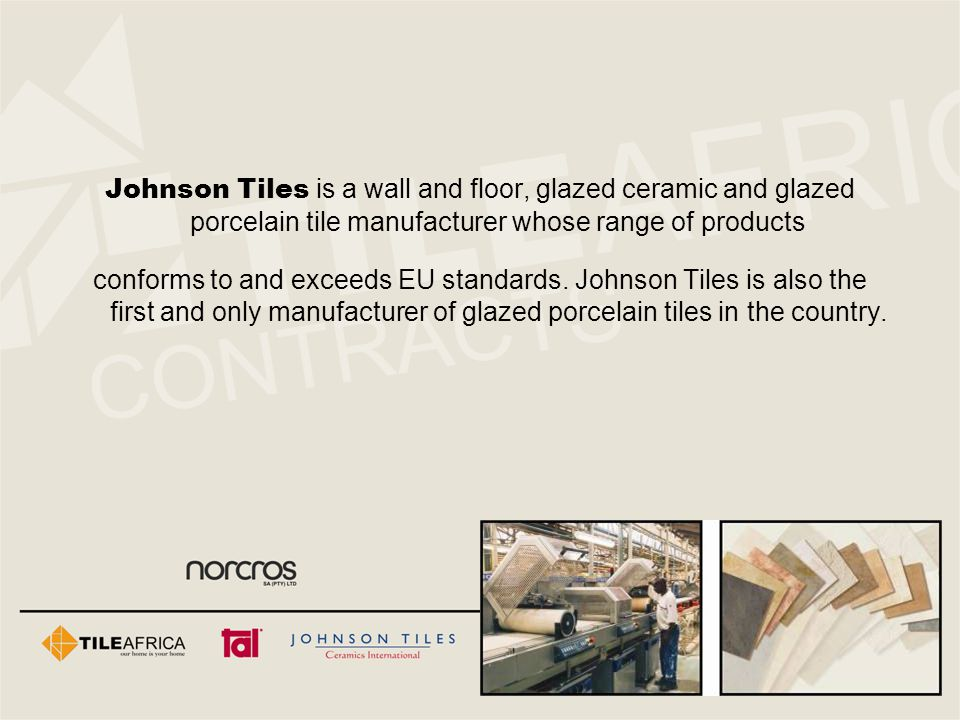 Johnson Tiles is a wall and floor, glazed ceramic and glazed porcelain tile manufacturer whose range of products