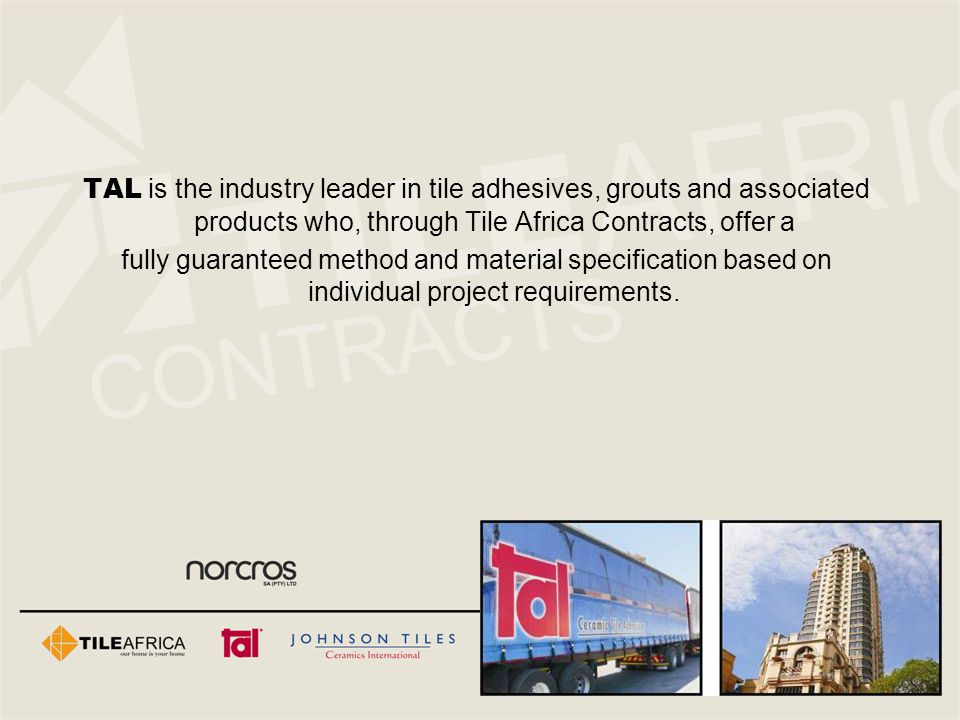 TAL is the industry leader in tile adhesives, grouts and associated products who, through Tile Africa Contracts, offer a