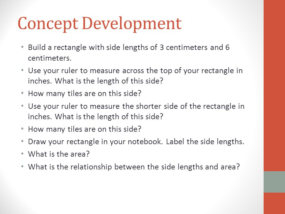 Concept Development Build a rectangle with side lengths of 3 centimeters and 6 centimeters.