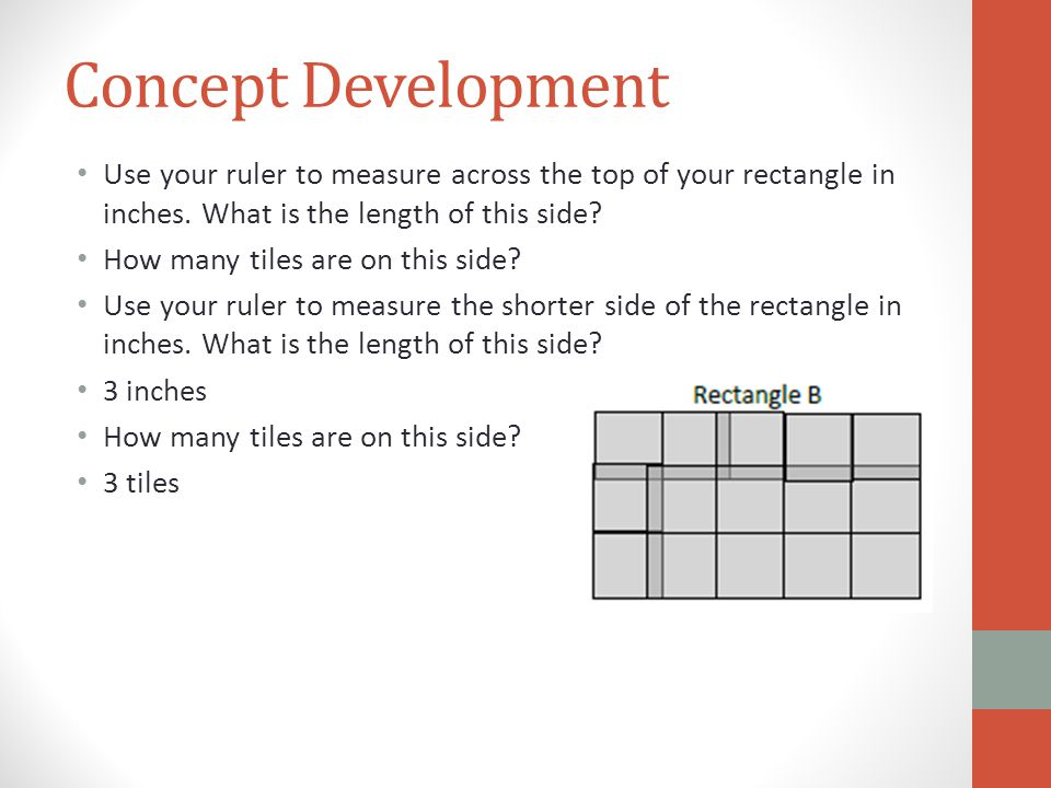 Concept Development Use your ruler to measure across the top of your rectangle in inches. What is the length of this side