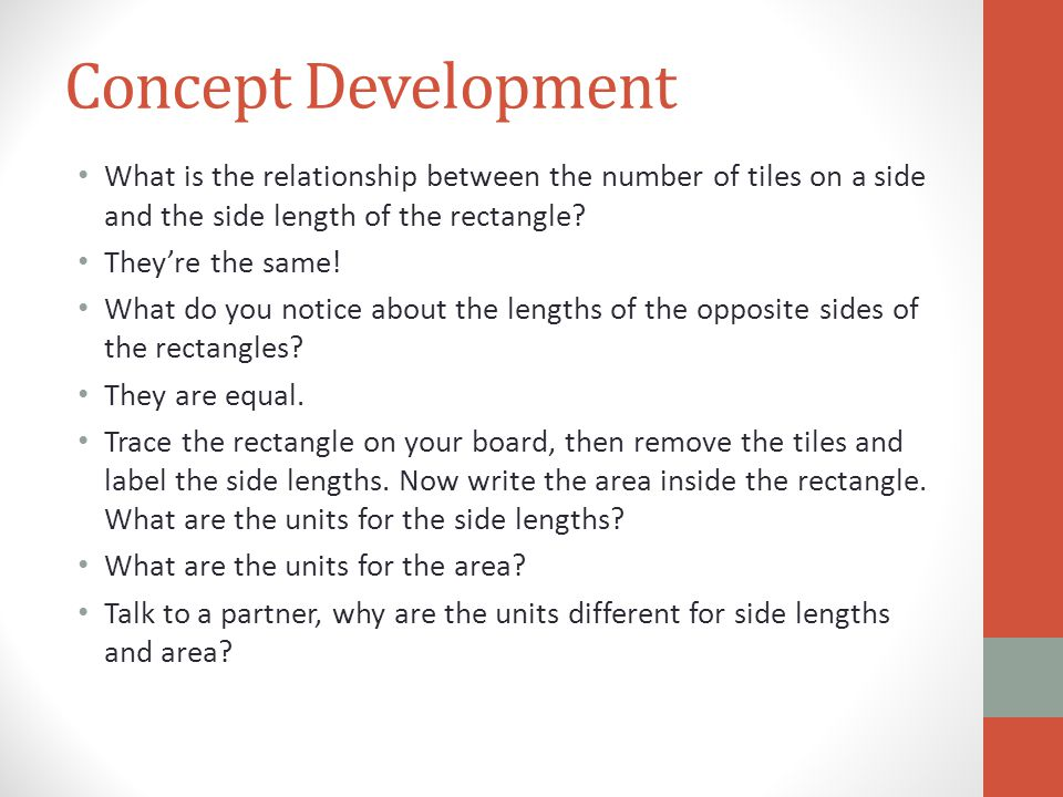 Concept Development What is the relationship between the number of tiles on a side and the side length of the rectangle