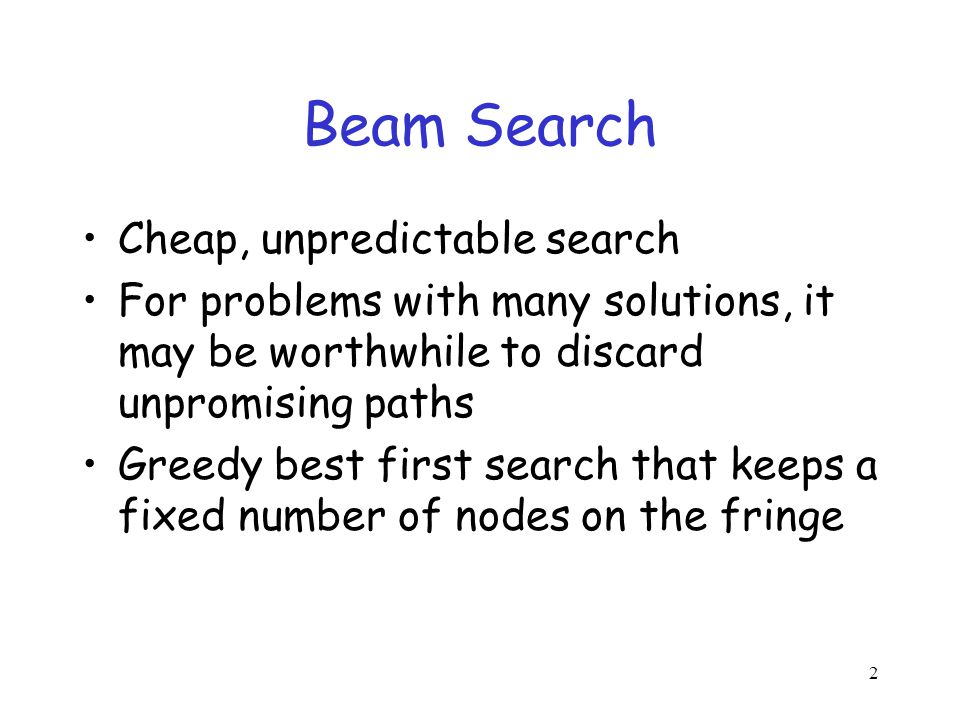Beam Search Cheap, unpredictable search