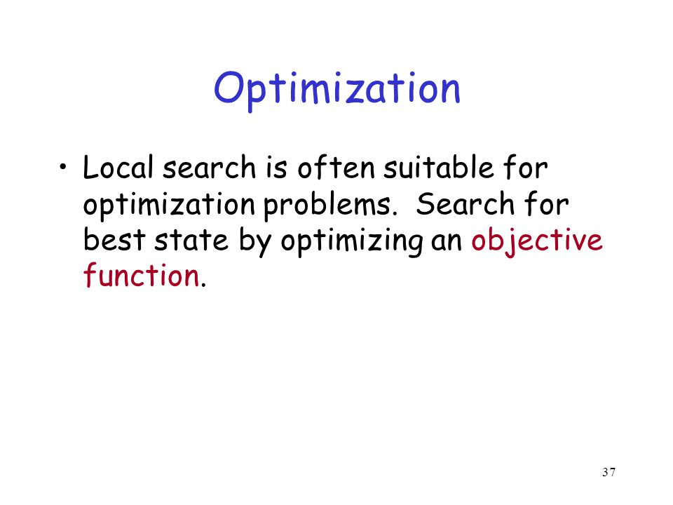 Optimization Local search is often suitable for optimization problems.