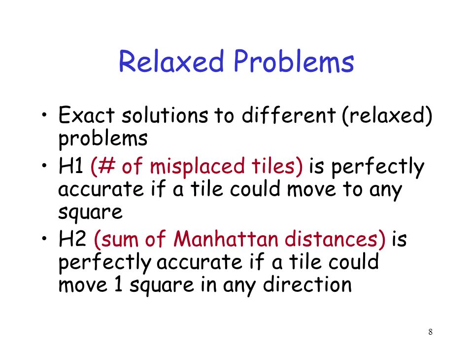 Relaxed Problems Exact solutions to different (relaxed) problems